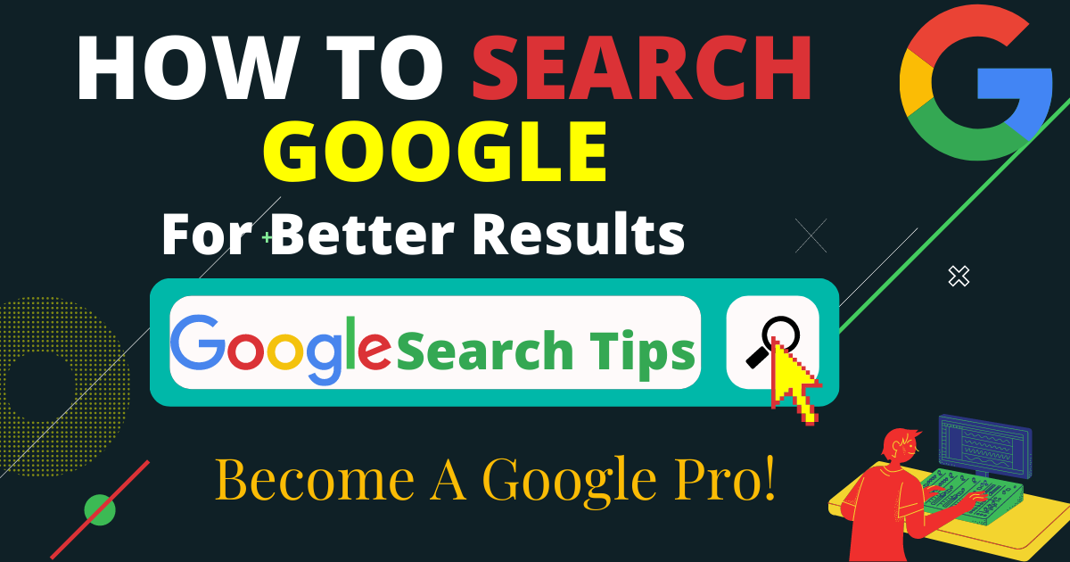 How Search Google Like a Pro – Tips to Get Better Search Results